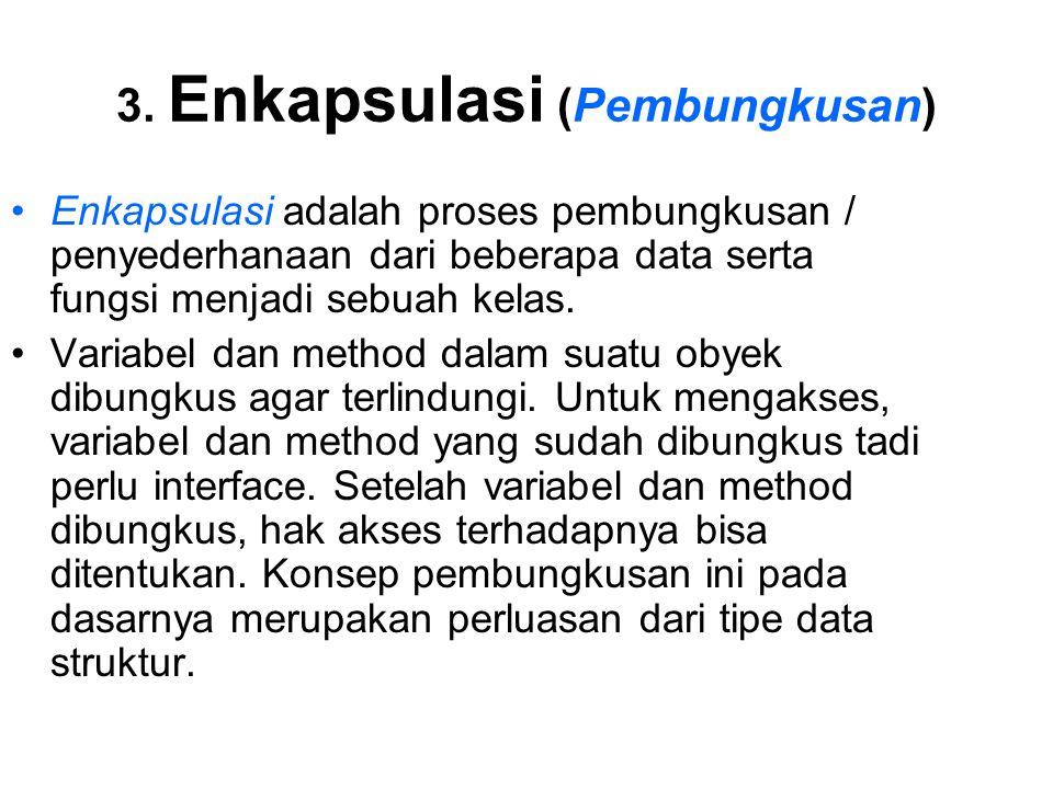 3. Enkapsulasi (Pembungkusan) Enkapsulasi adalah proses pembungkusan / penyederhanaan dari beberapa data serta fungsi menjadi sebuah kelas. Variabel d