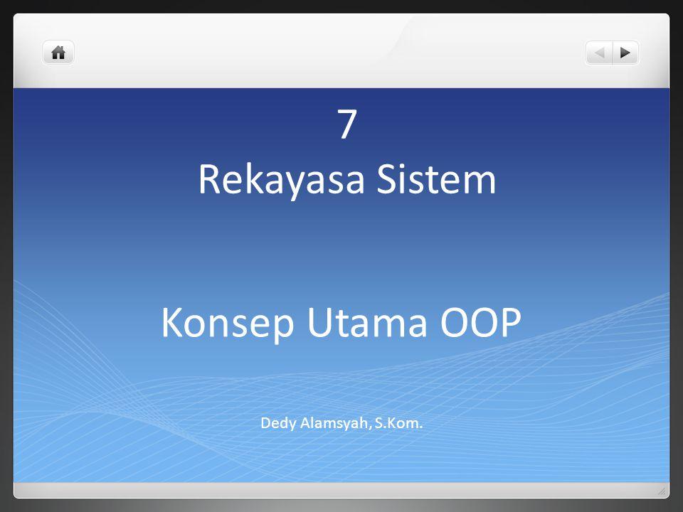 7 Rekayasa Sistem Dedy Alamsyah, S.Kom. Konsep Utama OOP