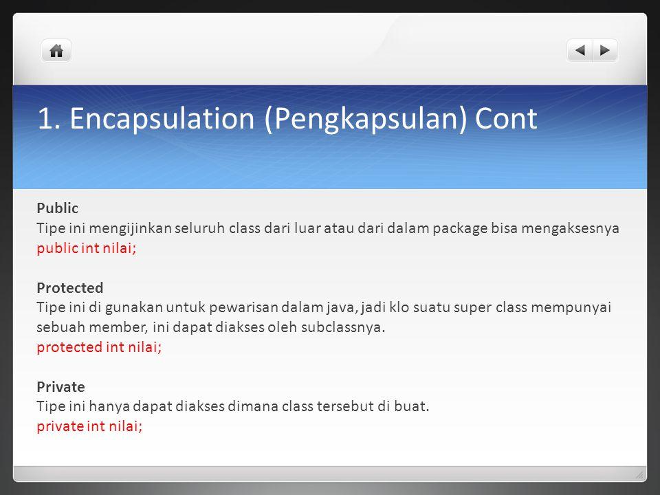 1. Encapsulation (Pengkapsulan) Cont Public Tipe ini mengijinkan seluruh class dari luar atau dari dalam package bisa mengaksesnya public int nilai; P