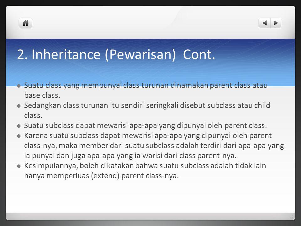 2. Inheritance (Pewarisan) Cont. Suatu class yang mempunyai class turunan dinamakan parent class atau base class. Sedangkan class turunan itu sendiri