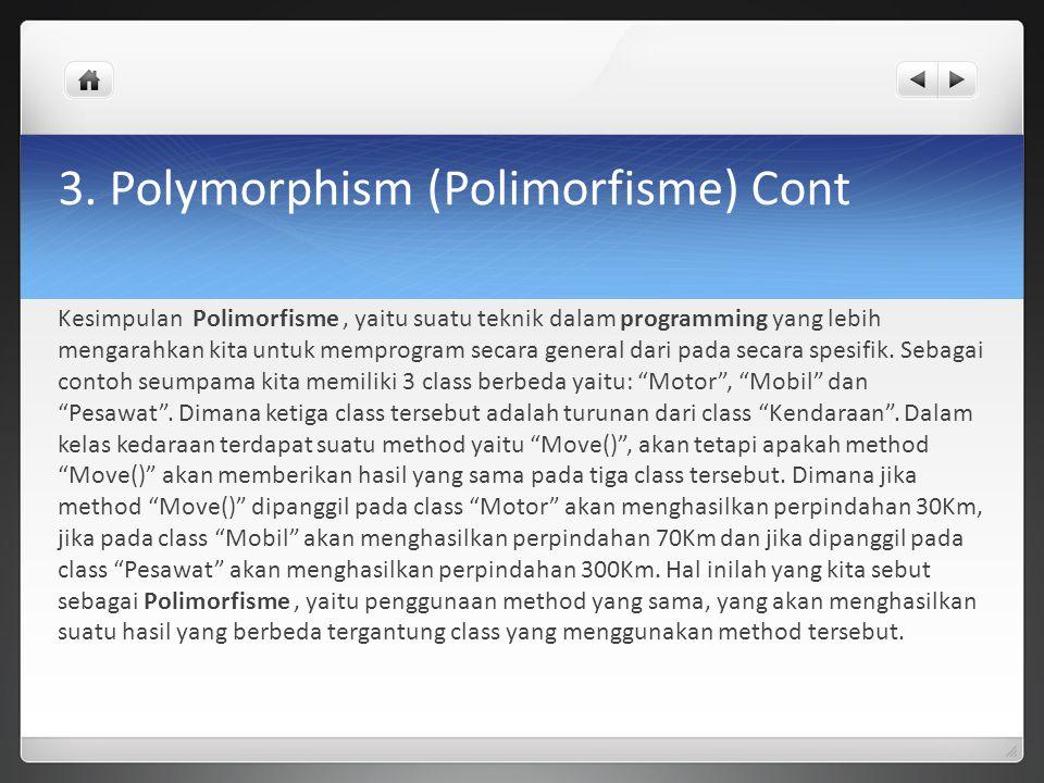 3. Polymorphism (Polimorfisme) Cont Kesimpulan Polimorfisme, yaitu suatu teknik dalam programming yang lebih mengarahkan kita untuk memprogram secara
