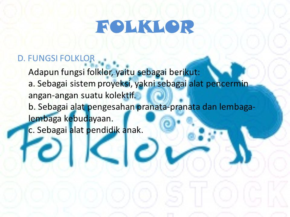 FOLKLOR D.FUNGSI FOLKLOR Adapun fungsi folklor, yaitu sebagai berikut: a.