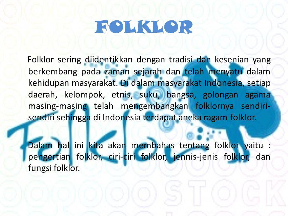 FOLKLOR Folklor sering diidentikkan dengan tradisi dan kesenian yang berkembang pada zaman sejarah dan telah menyatu dalam kehidupan masyarakat.