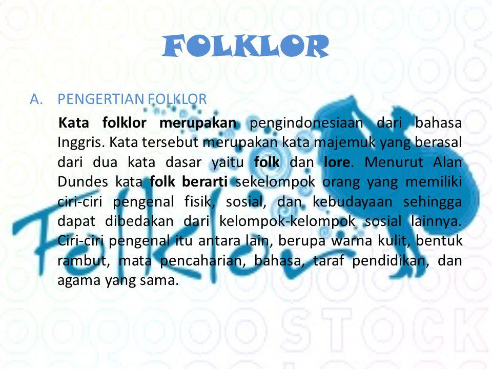 FOLKLOR A.PENGERTIAN FOLKLOR Kata folklor merupakan pengindonesiaan dari bahasa Inggris.