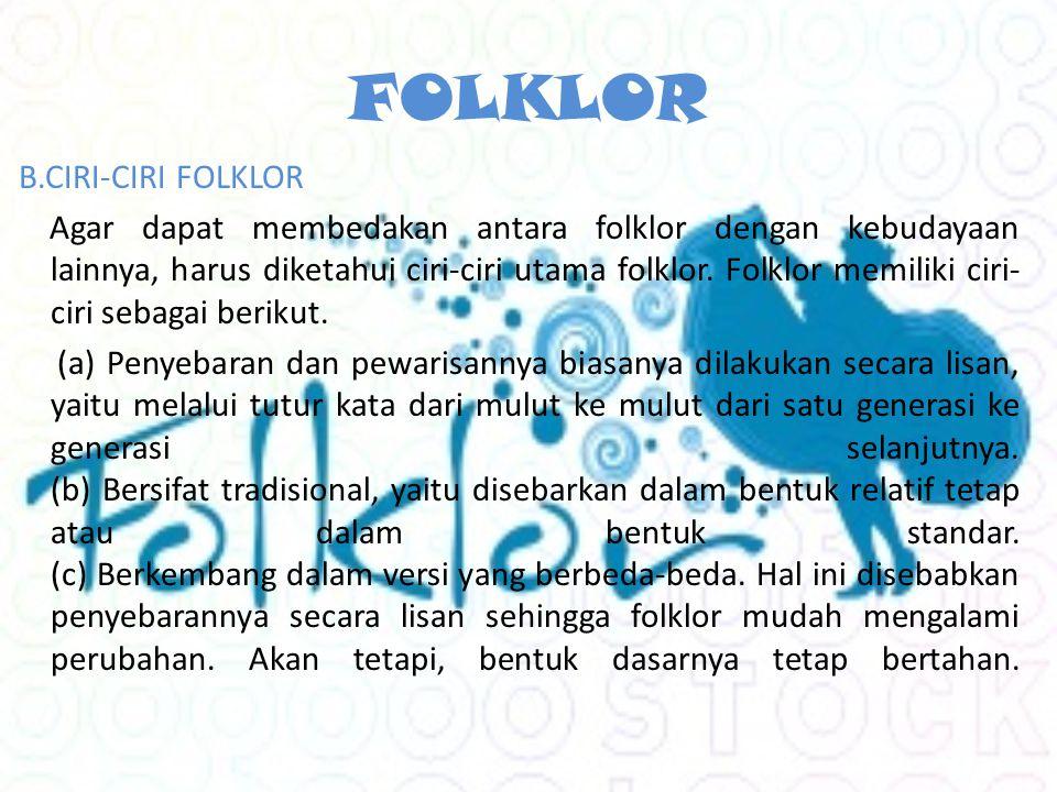 FOLKLOR B.CIRI-CIRI FOLKLOR Agar dapat membedakan antara folklor dengan kebudayaan lainnya, harus diketahui ciri-ciri utama folklor.