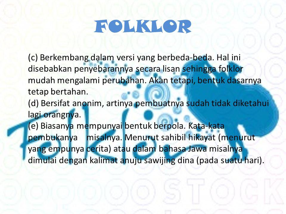 FOLKLOR (c) Berkembang dalam versi yang berbeda-beda.