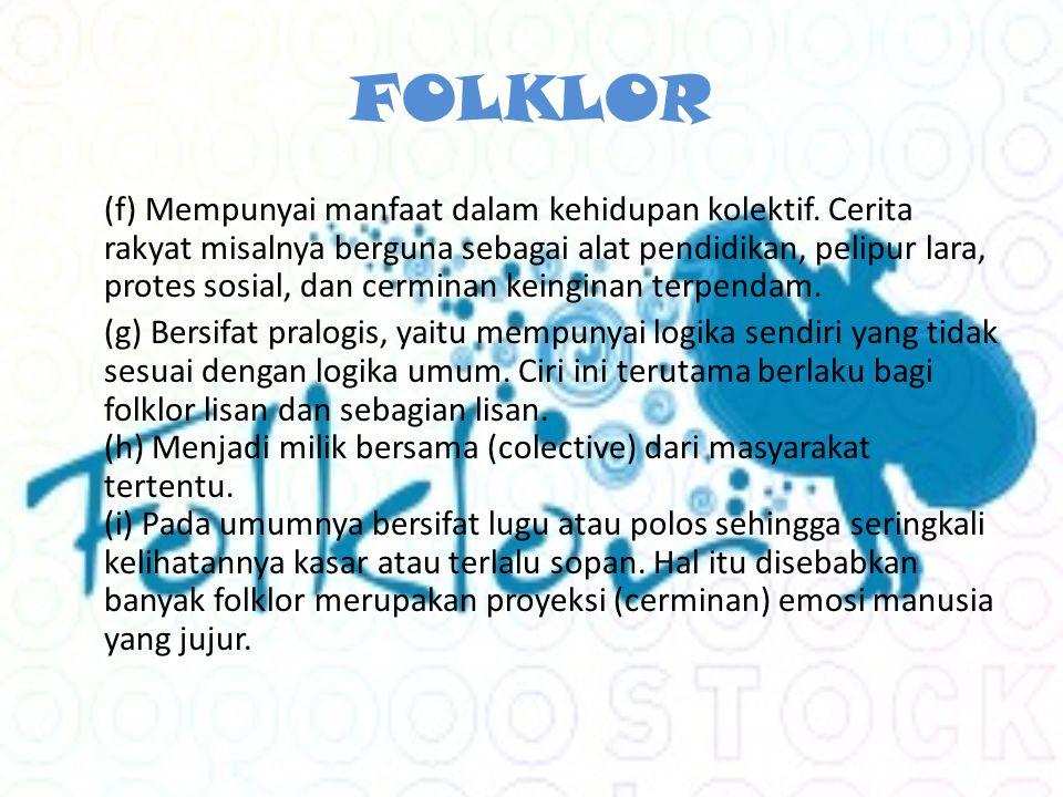 FOLKLOR (f) Mempunyai manfaat dalam kehidupan kolektif.