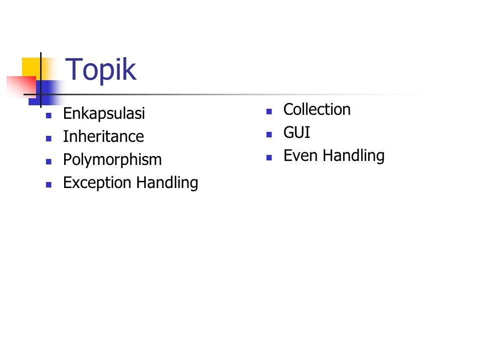 Topik Enkapsulasi Inheritance Polymorphism Exception Handling Collection GUI Even Handling