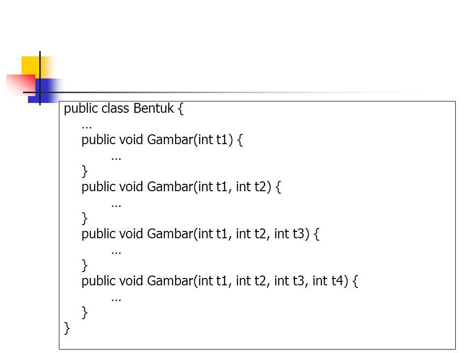 public class Bentuk { … public void Gambar(int t1) { … } public void Gambar(int t1, int t2) { … } public void Gambar(int t1, int t2, int t3) { … } pub
