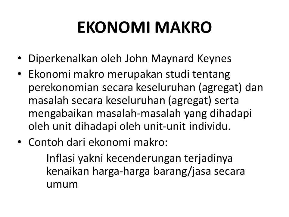 EKONOMI MAKRO Diperkenalkan oleh John Maynard Keynes Ekonomi makro merupakan studi tentang perekonomian secara keseluruhan (agregat) dan masalah secar