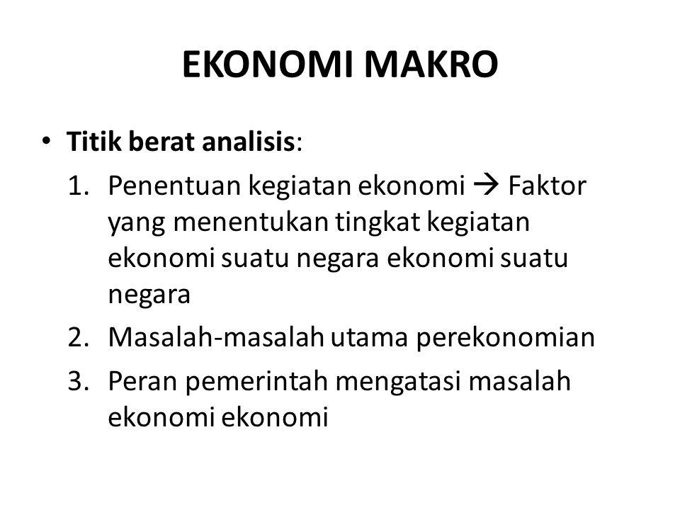 EKONOMI MAKRO Titik berat analisis: 1.Penentuan kegiatan ekonomi  Faktor yang menentukan tingkat kegiatan ekonomi suatu negara ekonomi suatu negara 2