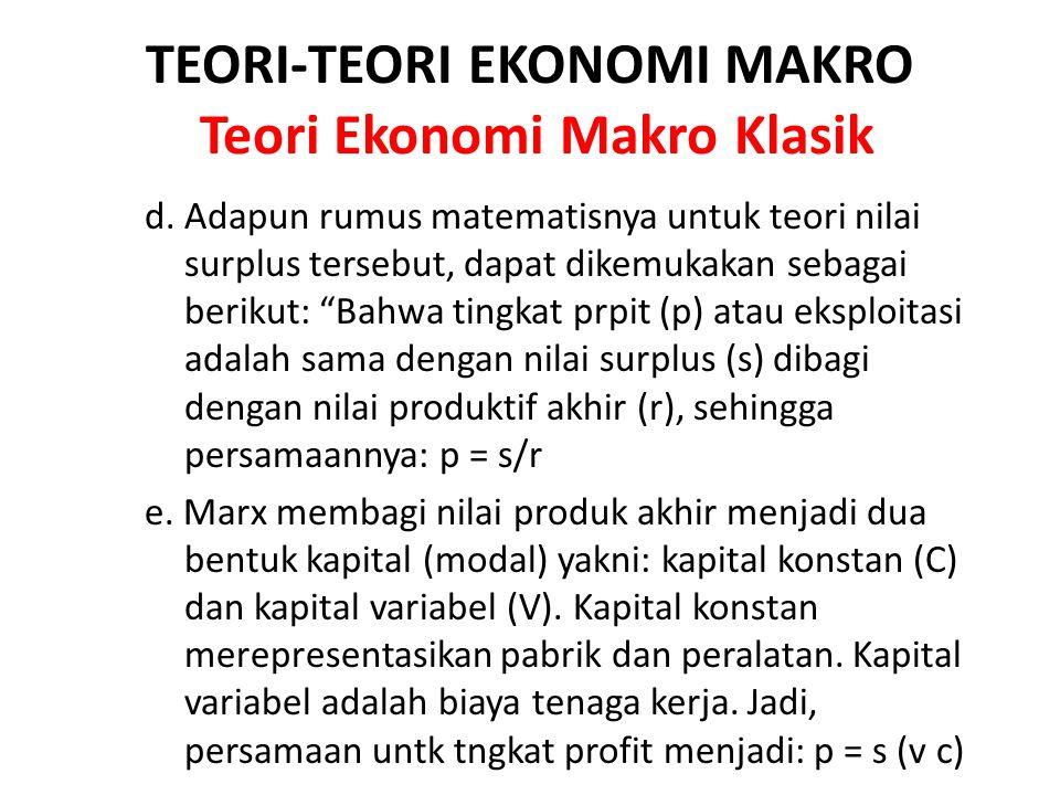 TEORI-TEORI EKONOMI MAKRO Teori Ekonomi Makro Klasik d. Adapun rumus matematisnya untuk teori nilai surplus tersebut, dapat dikemukakan sebagai beriku