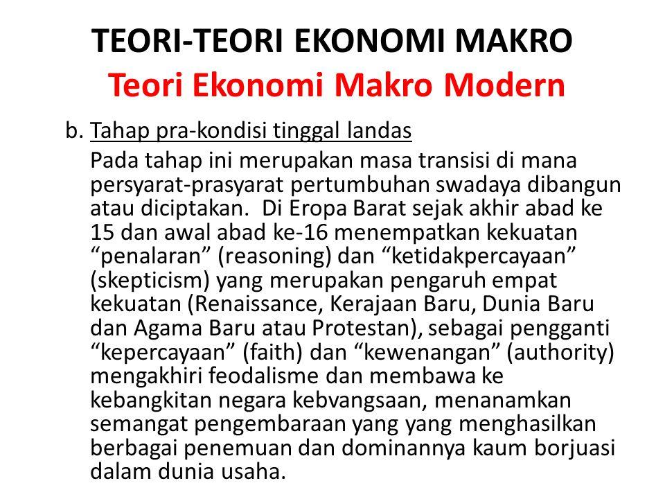 TEORI-TEORI EKONOMI MAKRO Teori Ekonomi Makro Modern b. Tahap pra-kondisi tinggal landas Pada tahap ini merupakan masa transisi di mana persyarat-pras