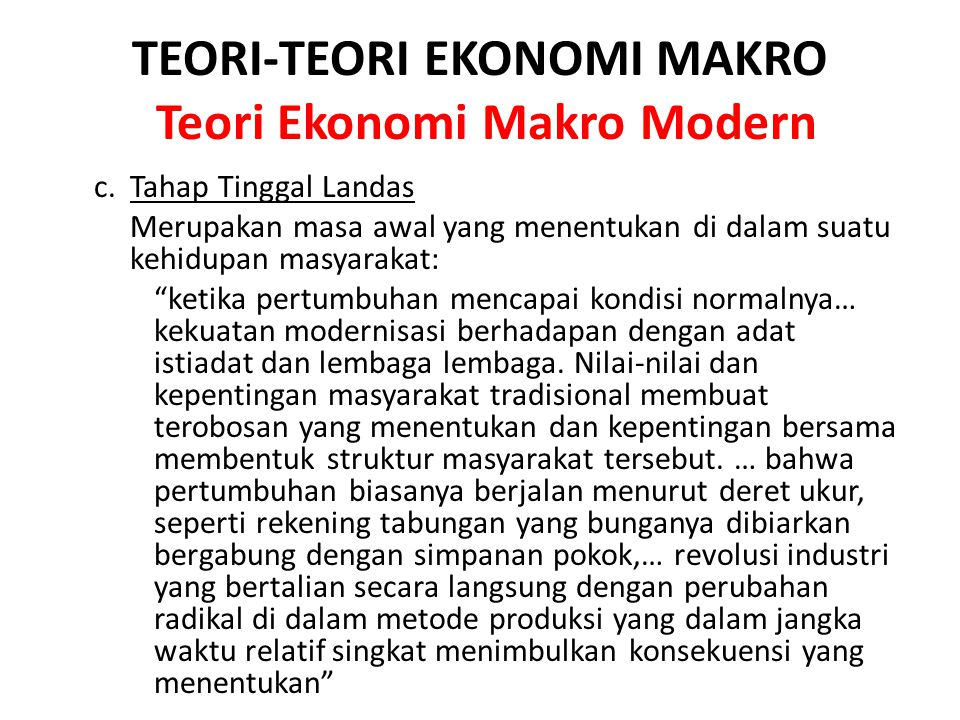 TEORI-TEORI EKONOMI MAKRO Teori Ekonomi Makro Modern c. Tahap Tinggal Landas Merupakan masa awal yang menentukan di dalam suatu kehidupan masyarakat: