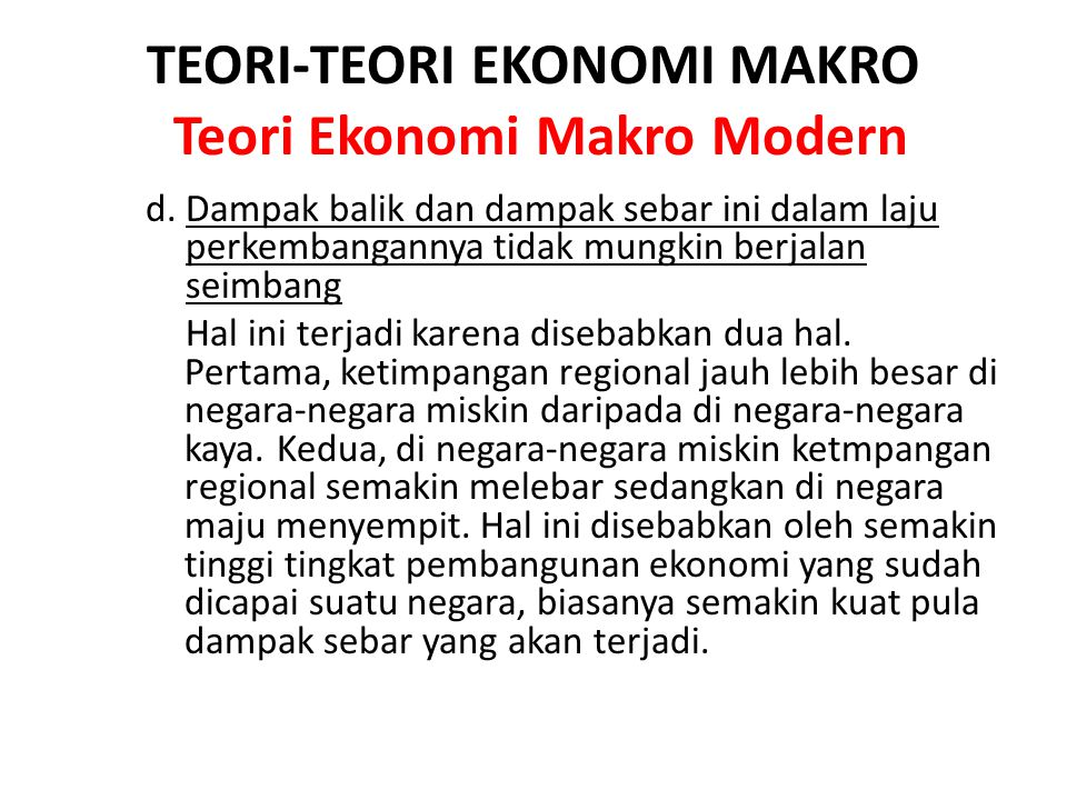 TEORI-TEORI EKONOMI MAKRO Teori Ekonomi Makro Modern d. Dampak balik dan dampak sebar ini dalam laju perkembangannya tidak mungkin berjalan seimbang H
