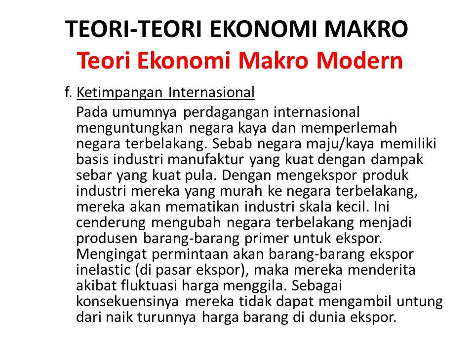 TEORI-TEORI EKONOMI MAKRO Teori Ekonomi Makro Modern f. Ketimpangan Internasional Pada umumnya perdagangan internasional menguntungkan negara kaya dan