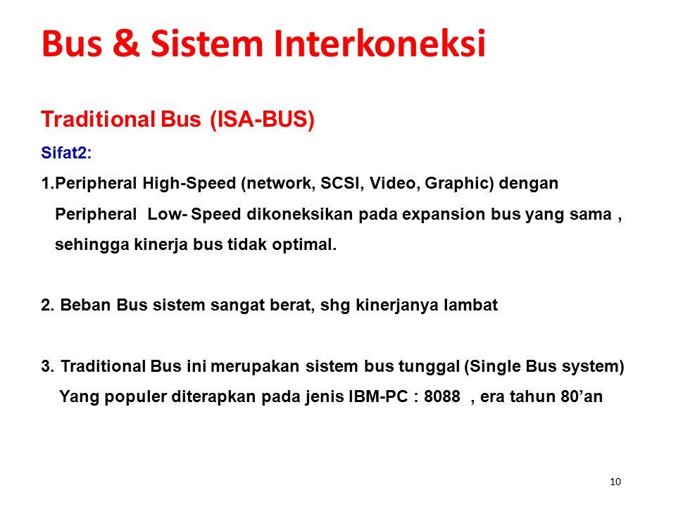 9 Bus & Sistem Interkoneksi Kelemahan Bus Sistem Apabila banyak terdapat perangkat I /O atau sistem memory yang dihubungkan ke BUS Data maka akan dapa