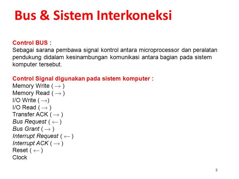 5 Bus & Sistem Interkoneksi Control BUS : Sebagai sarana pembawa signal kontrol antara microprocessor dan peralatan pendukung didalam kesinambungan komunikasi antara bagian pada sistem komputer tersebut.