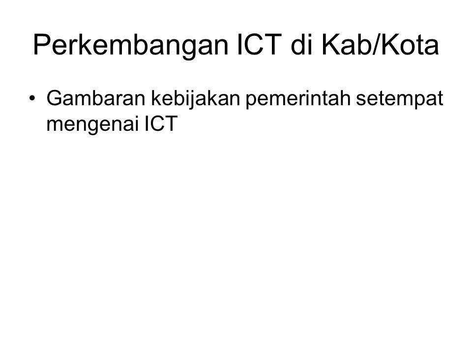 Perkembangan ICT di Kab/Kota Gambaran kebijakan pemerintah setempat mengenai ICT
