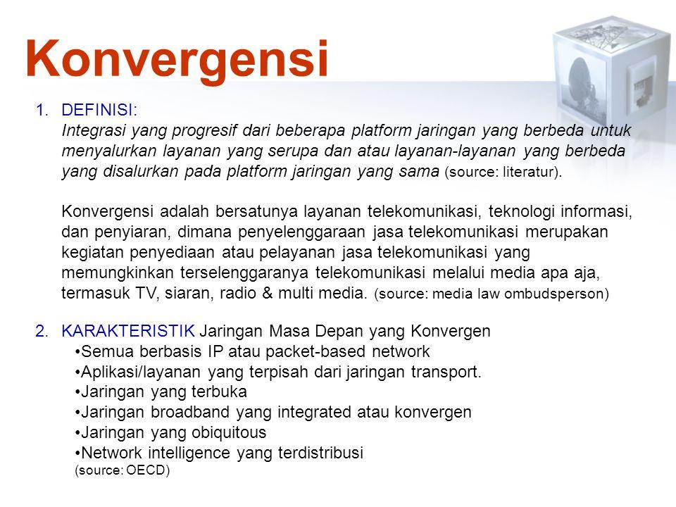 1.DEFINISI: Integrasi yang progresif dari beberapa platform jaringan yang berbeda untuk menyalurkan layanan yang serupa dan atau layanan-layanan yang