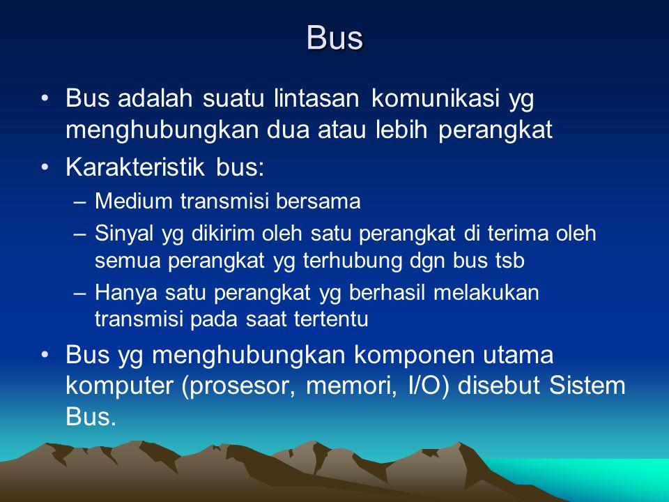 Bus Bus adalah suatu lintasan komunikasi yg menghubungkan dua atau lebih perangkat Karakteristik bus: –Medium transmisi bersama –Sinyal yg dikirim ole