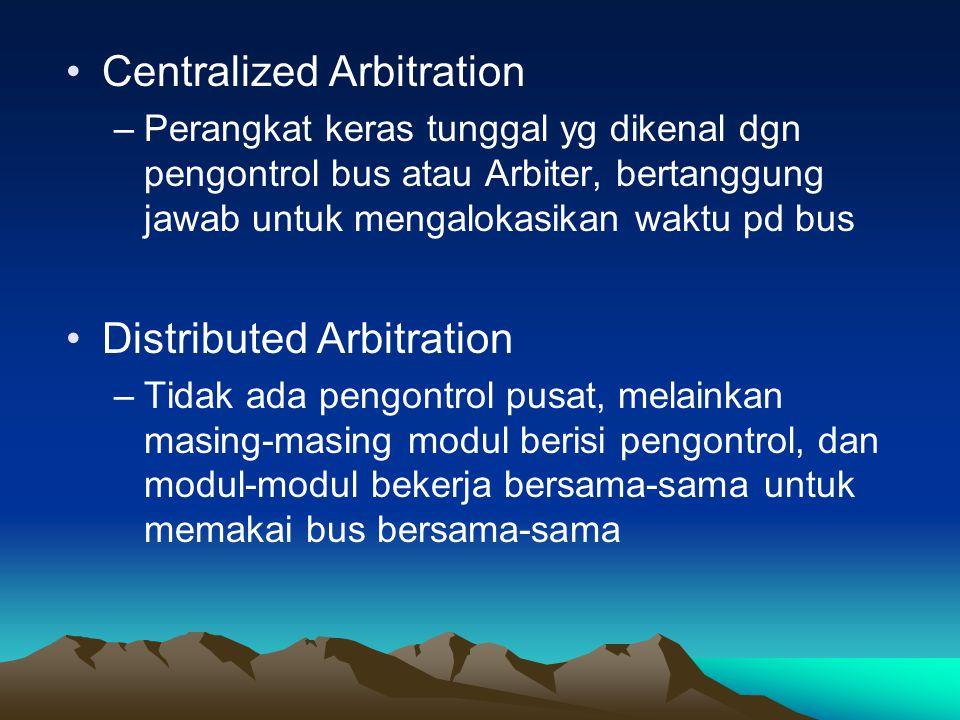 Centralized Arbitration –Perangkat keras tunggal yg dikenal dgn pengontrol bus atau Arbiter, bertanggung jawab untuk mengalokasikan waktu pd bus Distr