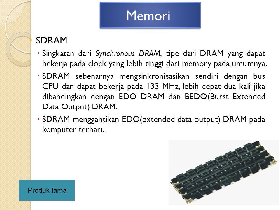  SDRAM  Singkatan dari Synchronous DRAM, tipe dari DRAM yang dapat bekerja pada clock yang lebih tinggi dari memory pada umumnya.  SDRAM sebenarnya