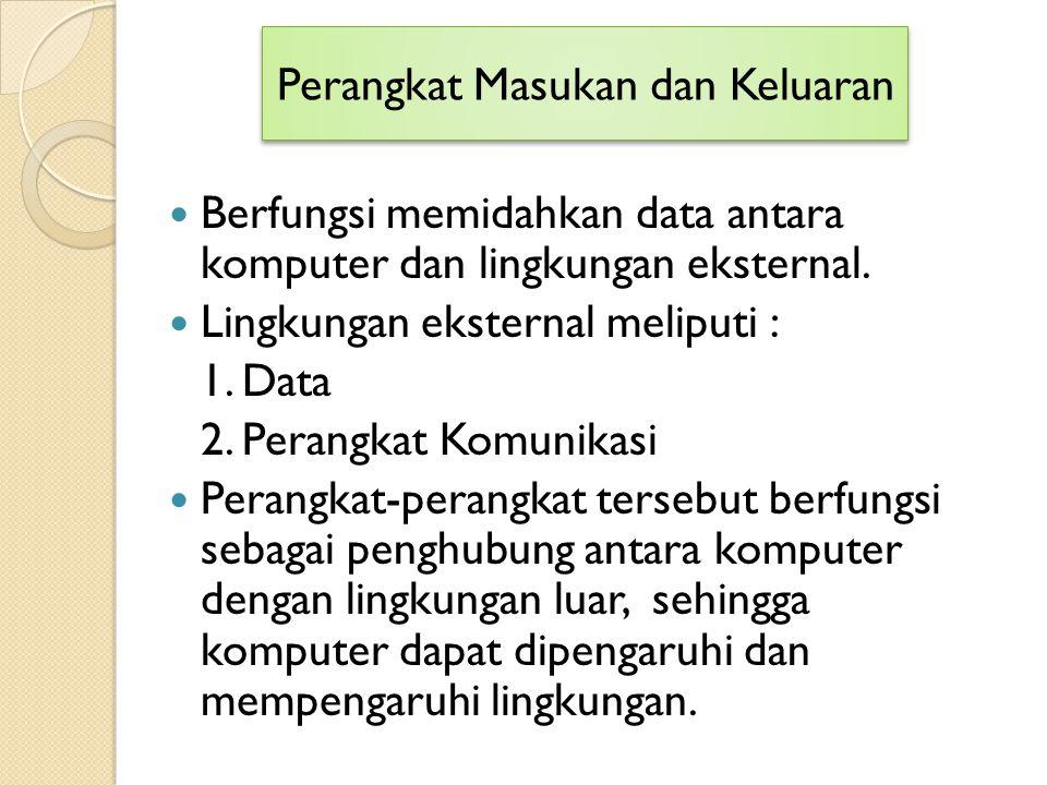 Berfungsi memidahkan data antara komputer dan lingkungan eksternal. Lingkungan eksternal meliputi : 1. Data 2. Perangkat Komunikasi Perangkat-perangka