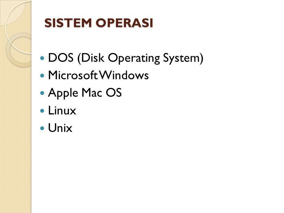 SISTEM OPERASI SISTEM OPERASI DOS (Disk Operating System) Microsoft Windows Apple Mac OS Linux Unix