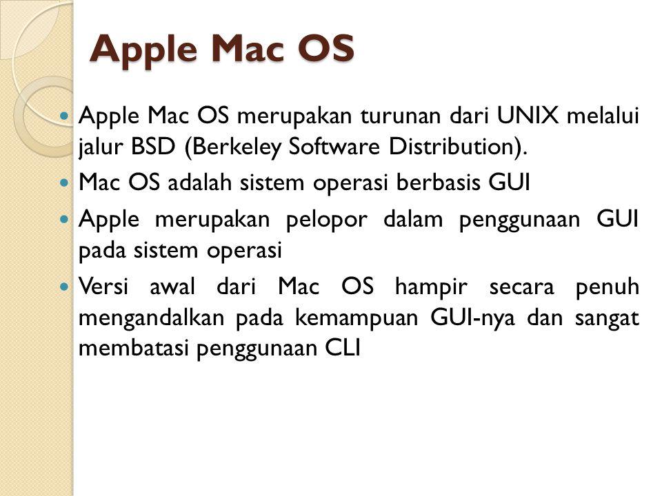Apple Mac OS Apple Mac OS merupakan turunan dari UNIX melalui jalur BSD (Berkeley Software Distribution). Mac OS adalah sistem operasi berbasis GUI Ap