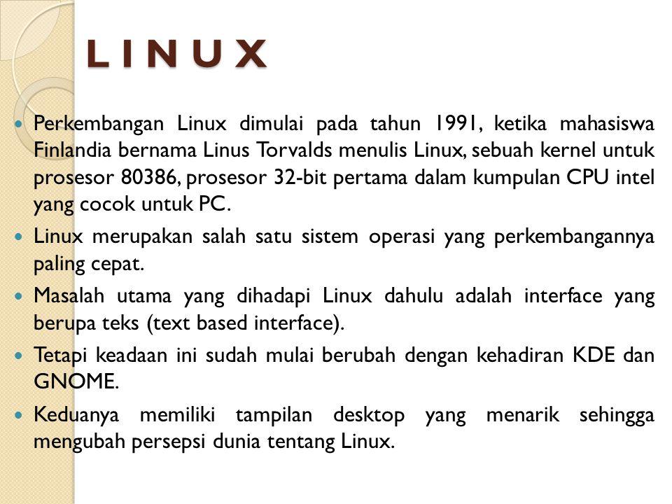 L I N U X Perkembangan Linux dimulai pada tahun 1991, ketika mahasiswa Finlandia bernama Linus Torvalds menulis Linux, sebuah kernel untuk prosesor 80