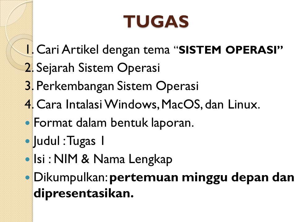 "TUGAS 1. Cari Artikel dengan tema ""SISTEM OPERASI"" 2. Sejarah Sistem Operasi 3. Perkembangan Sistem Operasi 4. Cara Intalasi Windows, MacOS, dan Linux"