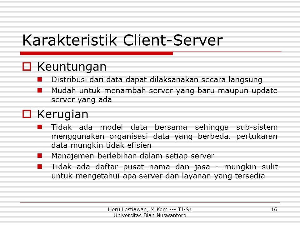 Karakteristik Client-Server  Keuntungan Distribusi dari data dapat dilaksanakan secara langsung Mudah untuk menambah server yang baru maupun update s
