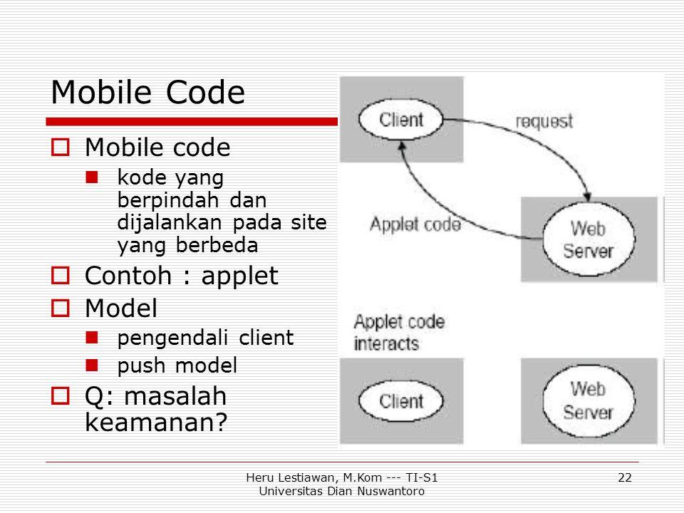 Heru Lestiawan, M.Kom --- TI-S1 Universitas Dian Nuswantoro 22 Mobile Code  Mobile code kode yang berpindah dan dijalankan pada site yang berbeda  C
