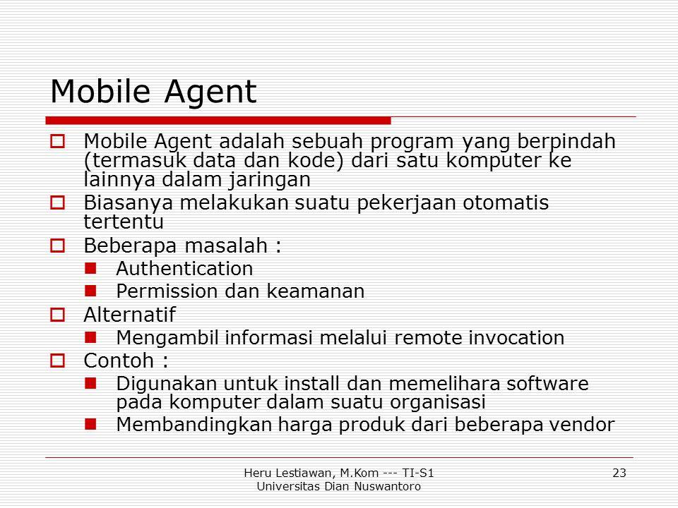 Heru Lestiawan, M.Kom --- TI-S1 Universitas Dian Nuswantoro 23 Mobile Agent  Mobile Agent adalah sebuah program yang berpindah (termasuk data dan kod