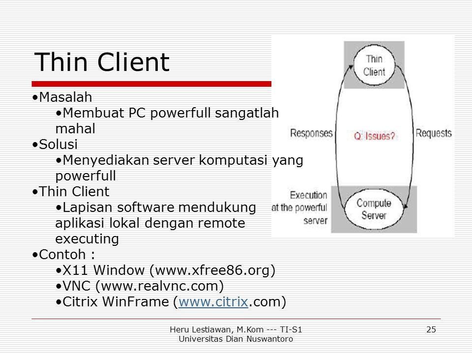 Heru Lestiawan, M.Kom --- TI-S1 Universitas Dian Nuswantoro 25 Thin Client Masalah Membuat PC powerfull sangatlah mahal Solusi Menyediakan server komp