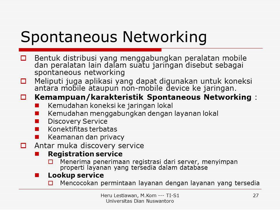 Heru Lestiawan, M.Kom --- TI-S1 Universitas Dian Nuswantoro 27 Spontaneous Networking  Bentuk distribusi yang menggabungkan peralatan mobile dan pera