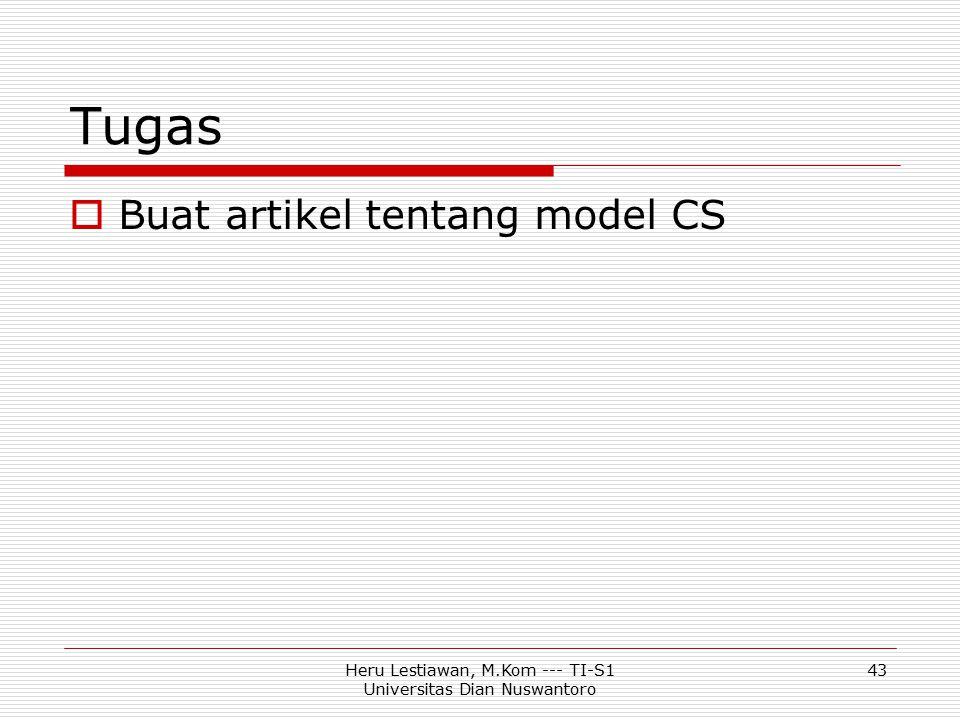 Heru Lestiawan, M.Kom --- TI-S1 Universitas Dian Nuswantoro 43 Tugas  Buat artikel tentang model CS