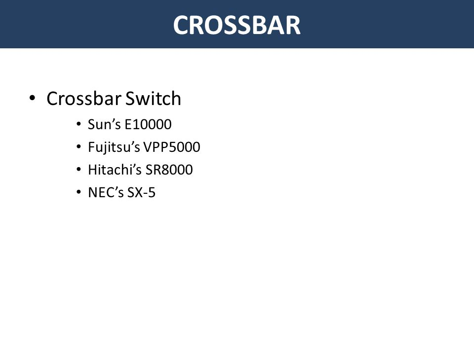 CROSSBAR Crossbar Switch Sun's E10000 Fujitsu's VPP5000 Hitachi's SR8000 NEC's SX-5