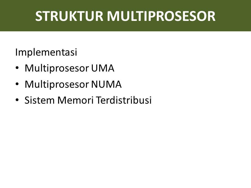 STRUKTUR MULTIPROSESOR Implementasi Multiprosesor UMA Multiprosesor NUMA Sistem Memori Terdistribusi