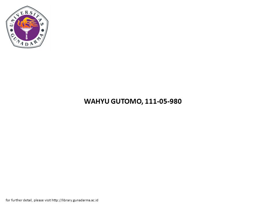 WAHYU GUTOMO, 111-05-980 for further detail, please visit http://library.gunadarma.ac.id