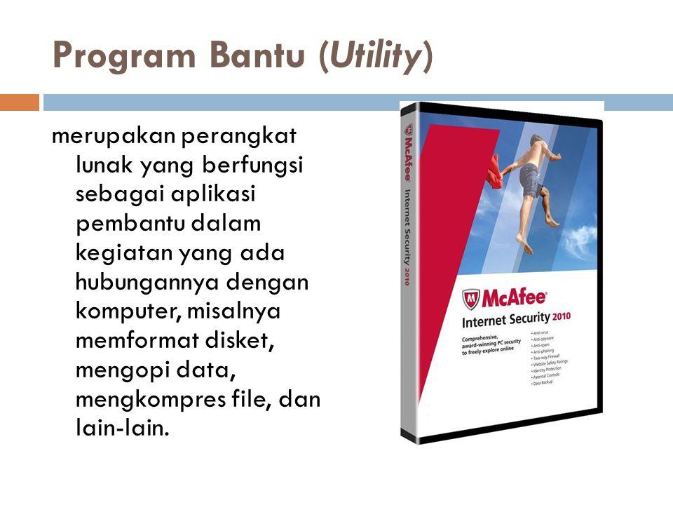 Program Bantu (Utility) merupakan perangkat lunak yang berfungsi sebagai aplikasi pembantu dalam kegiatan yang ada hubungannya dengan komputer, misaln