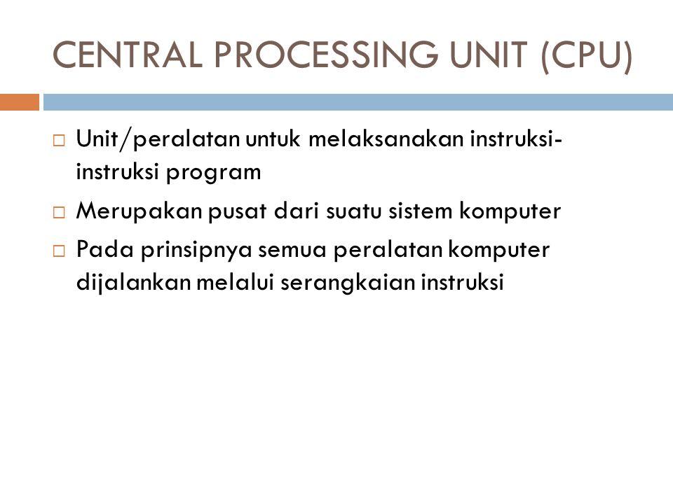 CENTRAL PROCESSING UNIT (CPU)  Unit/peralatan untuk melaksanakan instruksi- instruksi program  Merupakan pusat dari suatu sistem komputer  Pada pri