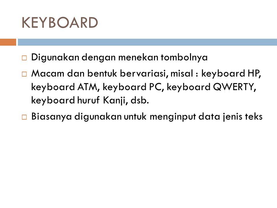 KEYBOARD  Digunakan dengan menekan tombolnya  Macam dan bentuk bervariasi, misal : keyboard HP, keyboard ATM, keyboard PC, keyboard QWERTY, keyboard