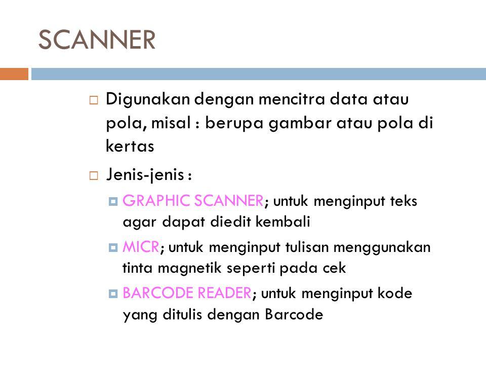 SCANNER DDigunakan dengan mencitra data atau pola, misal : berupa gambar atau pola di kertas JJenis-jenis : GGRAPHIC SCANNER; untuk menginput te