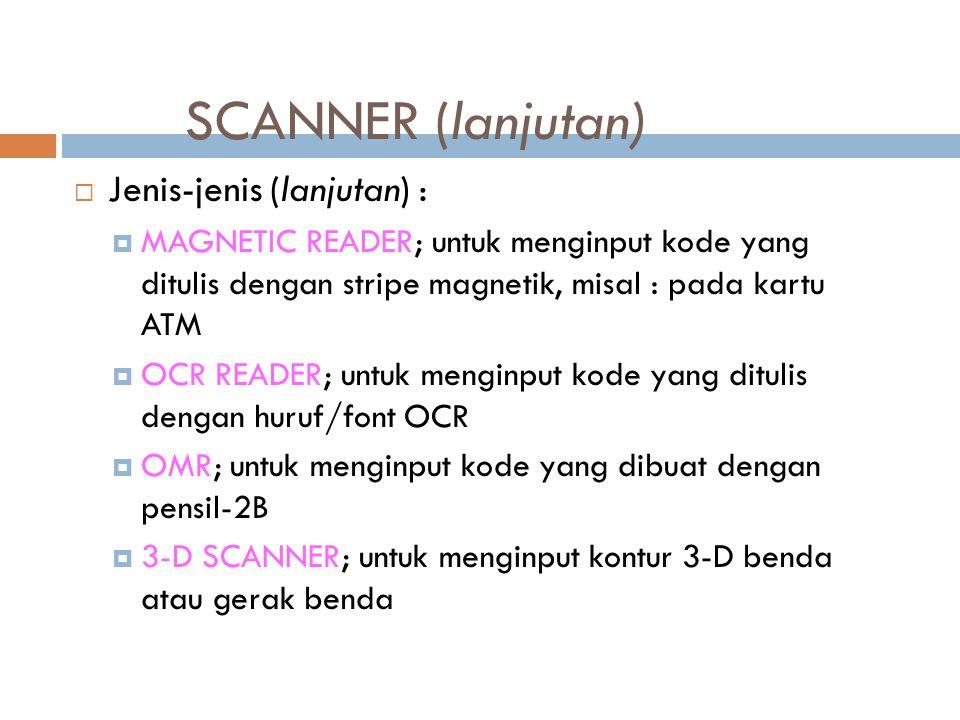 SCANNER (lanjutan) JJenis-jenis (lanjutan) : MMAGNETIC READER; untuk menginput kode yang ditulis dengan stripe magnetik, misal : pada kartu ATM O