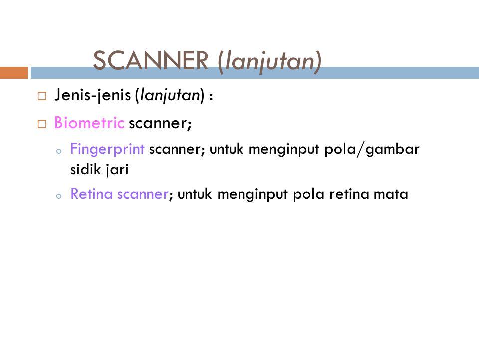  Jenis-jenis (lanjutan) :  Biometric scanner; o Fingerprint scanner; untuk menginput pola/gambar sidik jari o Retina scanner; untuk menginput pola r