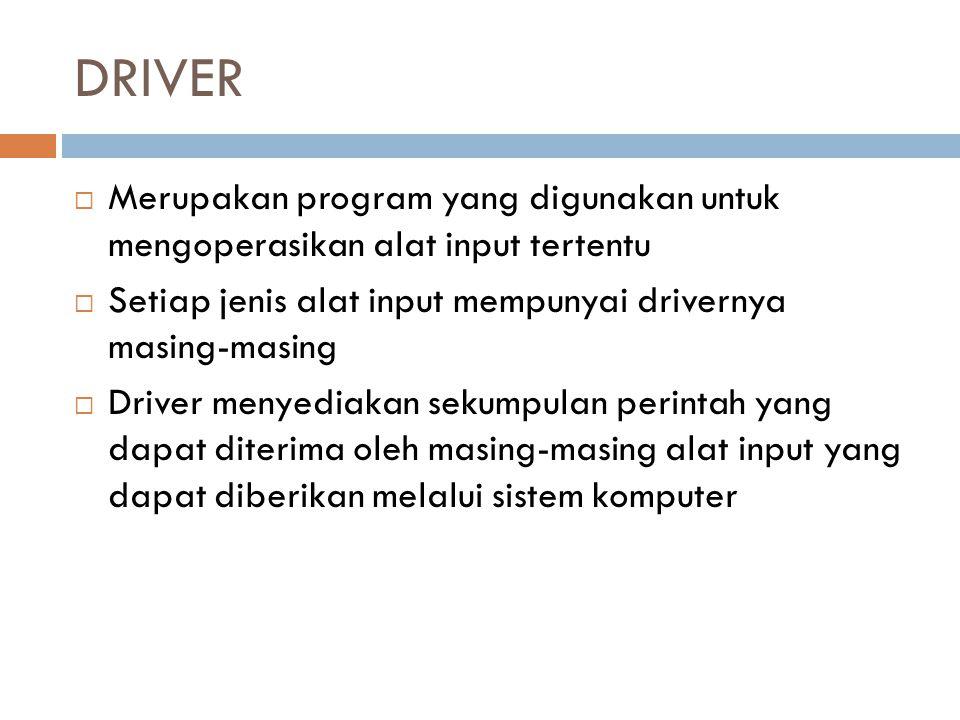 DRIVER MMerupakan program yang digunakan untuk mengoperasikan alat input tertentu SSetiap jenis alat input mempunyai drivernya masing-masing DDr