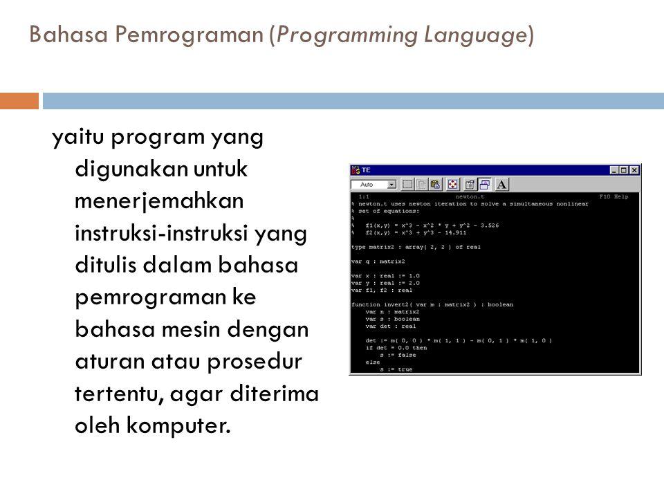 Bahasa Pemrograman (Programming Language) yaitu program yang digunakan untuk menerjemahkan instruksi-instruksi yang ditulis dalam bahasa pemrograman k