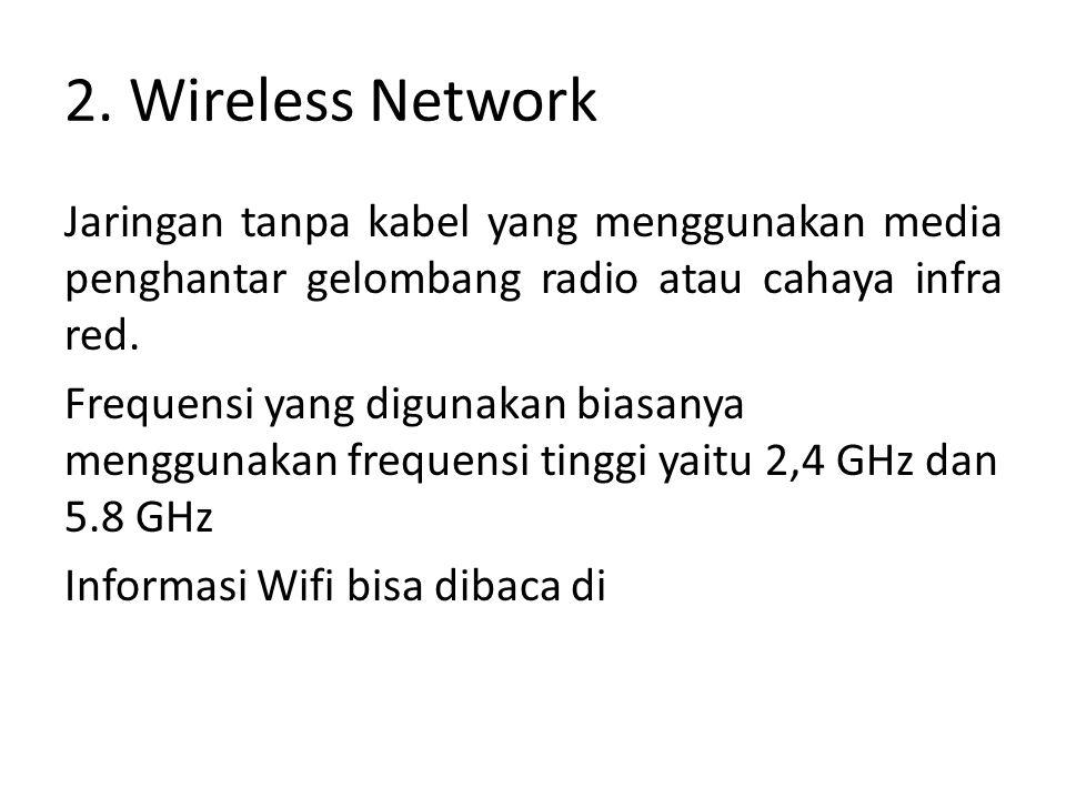 2. Wireless Network Jaringan tanpa kabel yang menggunakan media penghantar gelombang radio atau cahaya infra red. Frequensi yang digunakan biasanya me
